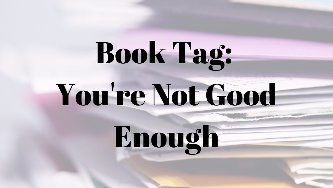 Book Tag: You're not good enough
