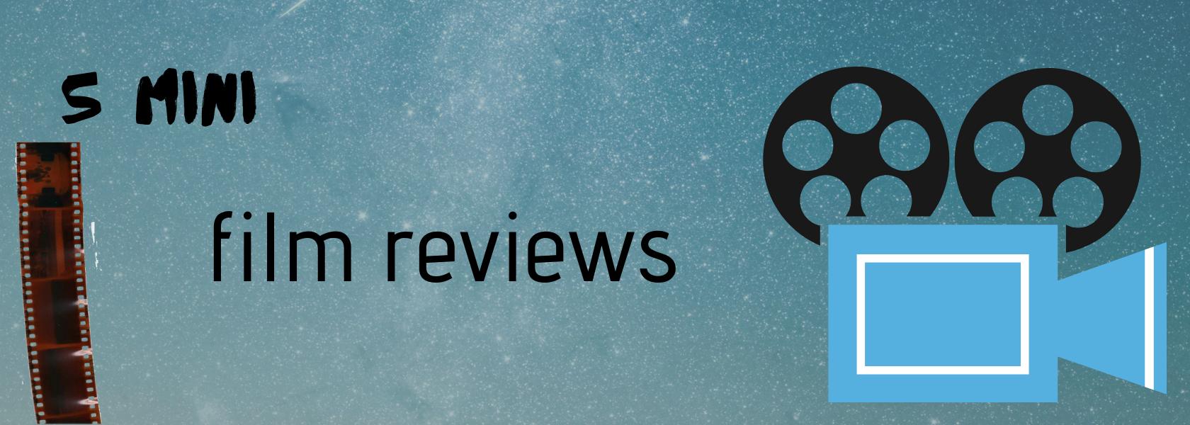 5 mini film reviews